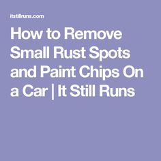 How to Remove Small Rust Spots and Paint Chips On a Car | It Still Runs