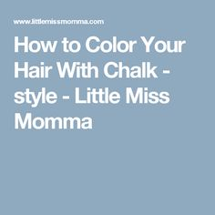 How to Color Your Hair With Chalk - style - Little Miss Momma