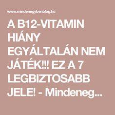 A B12-VITAMIN HIÁNY EGYÁLTALÁN NEM JÁTÉK!!! EZ A 7 LEGBIZTOSABB JELE! - MindenegybenBlog