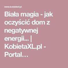 Biała magia - jak oczyścić dom z negatywnej energii...   KobietaXL.pl - Portal… Health And Beauty, Tips, Decor, Magick, Sodas, Decoration, Advice, Decorating, Deco