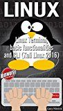 Free Kindle Book -   LINUX: Linux Terminal, basic functionalities and CLI (Kali Linux 2016) (wireless hacking, penetration testing, computer hacking Book 3)