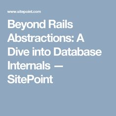 Beyond Rails Abstractions: A Dive into Database Internals — SitePoint