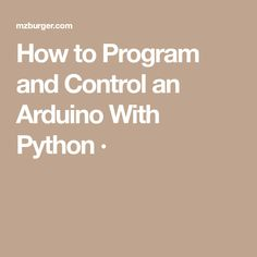 How to Program and Control an Arduino With Python ·