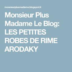 Monsieur Plus Madame Le Blog: LES PETITES ROBES DE RIME ARODAKY