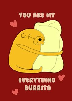 You are my everything burrito- Adventure Time Valentines Card