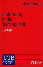 Einführung in die Textlinguistik : Struktur und Verstehen von Texten / Heinz Vater - München : Wilhelm Fink, 2001