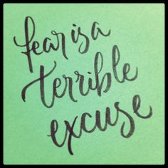 Fear is a Terrible Excuse #Calligraphy // Writing out words to remember