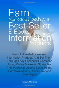 awesome Earn Non-Stop Cash With Best-Seller E-Books And Information Products: Learn To Create Ebooks And Information Products And Sell Them Through Ebay, ... You Can Make Money Online Over and Over Again