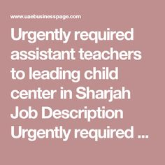 Urgently required assistant teachers to leading child center in Sharjah Job Description Urgently required Montessori trained/assistant teachers to leading child center in Sharjah.  Drop your CV