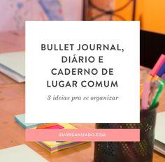 Bullet journal, diário e caderno de lugar comum: 3 ideias para se organizar