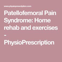Patellofemoral Pain Syndrome: Home rehab and exercises - PhysioPrescription