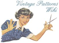 We are a collaborative Wikia dedicated to documenting Vintage Sewing Patterns (25 years old or older) that anyone can edit! Browse vintage dress patterns and completed vintage sewing projects, explore amusing illustrations and ogle classic movie stars. Search patterns available from our vintage pattern vendors or add your name to a wishlist. Popular Vintage Pattern Garments Here are some of the most popular garments on the Vintage Patterns wikia for you to browse. You can view more…