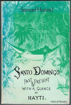 """Santo Domingo, Past and Present; with a glance at Hayti"", Samuel Hazard"