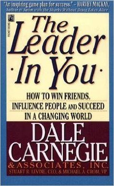 The Leader in You: How to Win Friends, Influence People and Succeed in a…