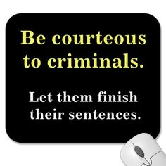 Criminals & Sentences Funny Law Enforcement Slogan Mousepad by… In Laws Humor, Legal Humor, Cops Humor, Police Humor, Correctional Officer Humor, Probation Officer, Police Officer, Lawyer Quotes, Lawyer Humor
