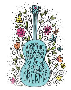 We Are the Music Makers & the Dreamers of Dreams - Words n Quotes
