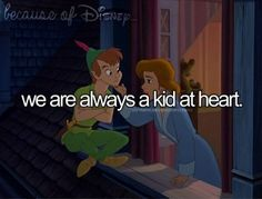 "Because of Disney, we are always a kid at heart. (""Peter Pan II: Return To Neverland"")"