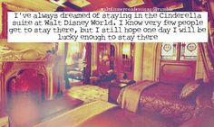 """""""I've always dreamed of staying in the Cinderella suite at Walt Disney World. I know very few people get to stay there, but I still hope one day I will be lucky enough to stay there."""""""