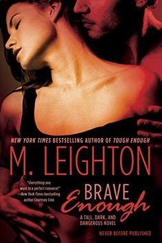 Brave Enough (Tall, Dark, and Dangerous #3) by M. Leighton–out April 5, 2016 (click to purchase)