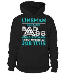 Lineman - Because Badass Miracle Worker