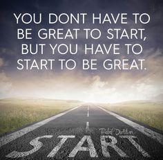 You don't have to be great to start, but you have to start to be great. :)) #GetStarted !!
