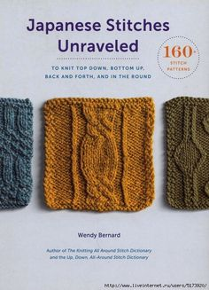 Japanese Stitches Unraveled: 160 Stitch Patterns to Knit Top Down Bottom Up Back and Forth and In the Round (Stitch Dictionary) by Wendy Bernard (Author) US Knitting Books, Crochet Books, Knitting Stitches, Knitting Patterns, Knit Crochet, Cable Knitting, Knitting Projects, Stitch Book, Knitting Magazine