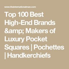 Top 100 Best High-End Brands & Makers of Luxury Pocket Squares | Pochettes | Handkerchiefs