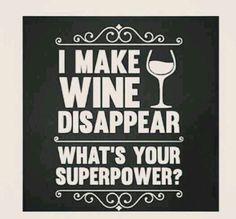 I make wine disappear. What's your superpower? Wine Meme, Wine Funnies, Wine Tasting Party, Wine Signs, Coffee Wine, Drinking Quotes, Wine Wednesday, Wine Quotes, Wine Drinks