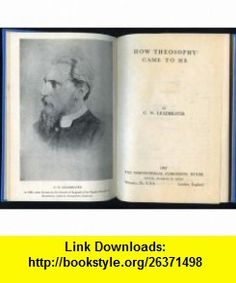 How theosophy came to me / by C.W. Leadbeater C. W Leadbeater ,   ,  , ASIN: B0008824LM , tutorials , pdf , ebook , torrent , downloads , rapidshare , filesonic , hotfile , megaupload , fileserve