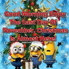 Good Morning Enjoy The Last Day Of November. Christmas Is Almost Here!