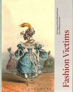Fashion victims : the dangers of dress past and present by Alison Matthews David. From insidious murder weapons to blaze-igniting crinolines, clothing has been the cause of death, disease and madness throughout history, by accident and design.