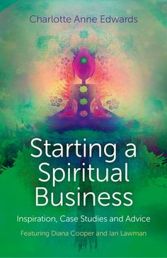Starting a Spiritual Business - Inspiration, Case Studies and Advice: Featuring Diana Cooper and Ian Lawman by Charlotte Anne Edwards Spiritual Coach, Spiritual Guidance, Spiritual Logo, Diana Cooper, Psychic Development, Spirituality Books, Business Advice, Business Coaching, Business Cards