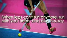 When legs can't run anymore, run with your heart, and play hockey.