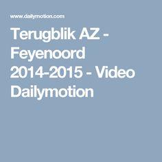 Terugblik AZ - Feyenoord 2014-2015 - Video Dailymotion