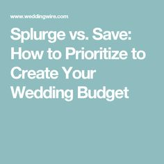 Splurge vs. Save: How to Prioritize to Create Your Wedding Budget