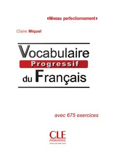 Vocabulaire Progressif du Français : Claire Miquel : Free Download, Borrow, and Streaming : Internet Archive France, Learn French, French Language, You Changed, Messages, Learning, Brick Fireplace, Free Download, Internet