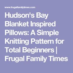 Hudson's Bay Blanket Inspired Pillows: A Simple Knitting Pattern for Total Beginners | Frugal Family Times