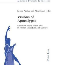 Visions Of Apocalypse: Representations Of The End In French Literature And Culture PDF