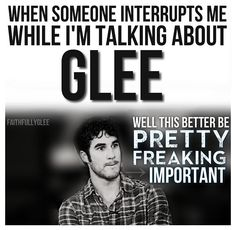 this is me. seriously let me talk and i won't punch you in the face after i bought you a kittyand let you fall in love with that kitty. if you're a true gleek you'l know what im talking about