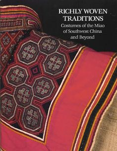 Richly Woven Traditions, Costumes of the Miao of Southwest China and Beyond. Z. Fumin.