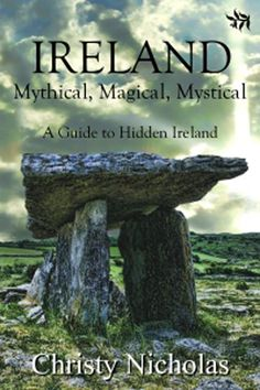 Irish legends rock! Ireland: Mythical, Magical, Mystical – A Guide to Hidden Ireland by Christy Jackson Nicholas