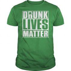 DRUNK LIVES MATTER - SAINT PATRICKS DAY SHIRT T-SHIRTS, HOODIES, SWEATSHIRT (19$ ==► Shopping Now)