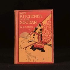 """With Kitchener in the Soudan A Story of Atbara and Omdurman By G. A Henty 1903 - London - Blackie & Son 7.5"""" by 5.5""""; (vi) 384pp., 32pp. publisher's ads   