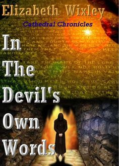 On Kindle Unlimited http://www.amazon.com/Devils-Own-Words-Cathedral-Chronicles-ebook/dp/B00B8XQF66/ref=sr_1_2?ie=UTF8&qid=1413046221&sr=8-2&keywords=elizabeth+wixley
