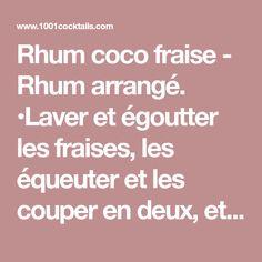 Rhum coco fraise - Rhum arrangé. •Laver et égoutter les fraises, les équeuter et les couper en deux, et les mettre dans le bocal. •Percer la coco pour en...