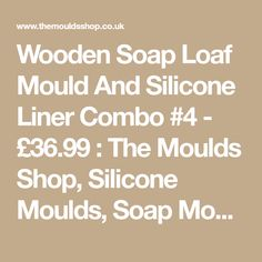 Wooden Soap Loaf Mould And Silicone Liner Combo #4 - £36.99 : The Moulds Shop, Silicone Moulds, Soap Moulds, 12 Cavity Moulds, Bath Bomb Moulds, Soap Cutters, Soap Stamps, 3D Molds, Soap Paints, Mica, Wooden Moulds, Loaf Moulds, Tray Moulds, Cup Cake Moulds.