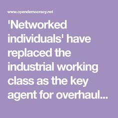'Networked individuals' have replacedthe industrial working class as the key agent for overhauling capitalism in the digital age. To win power, Labour must represent their values, culture, aspirations and political priorities.