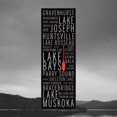 Art poster featuring the names of prominent and historic lakes and villages in the Muskoka region of Ontario. Great gift idea for men, or decoration for a condo, apartment or man-cave! Cottage Art, Windermere, Art Posters, Poster Making, Lakes, Good Times, Ontario, Man Cave, Condo