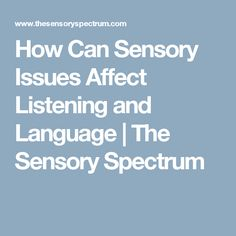 How Can Sensory Issues Affect Listening and Language | The Sensory Spectrum