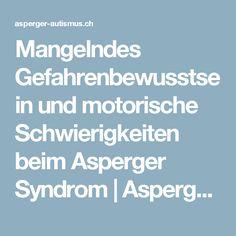 Mangelndes Gefahrenbewusstsein und motorische Schwierigkeiten beim Asperger Syndrom | Asperger, der unsichtbare Autismus Adhd, Autism Spectrum Disorder, Consciousness, Studying, Deutsch, School, Kids